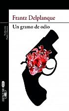 Un gramo de odio by Frantz Delplanque