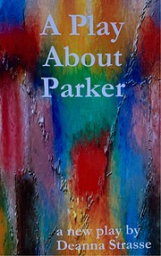 A Play About Parker by Deanna Strasse