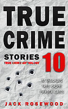 True Crime Stories Volume 10: 12 Shocking…