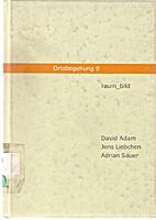 Ortsbegehung9: raum_bild by Adrian Sauer…