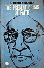 The present crisis of faith / by Sarvepalli…