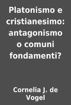 Platonismo e cristianesimo: antagonismo o…