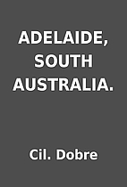 ADELAIDE, SOUTH AUSTRALIA. by Cil. Dobre