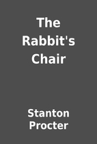 The Rabbit's Chair by Stanton Procter