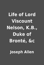 Life of Lord Viscount Nelson, K.B., Duke of…