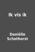 Ik vis ik by Daniëlle Schothorst
