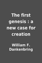 The first genesis : a new case for creation…