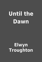Until the Dawn by Elwyn Troughton