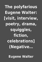 The polyfarious Eugene Walter: [visit,…