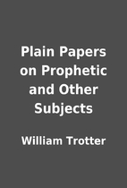 Plain Papers on Prophetic and Other Subjects…