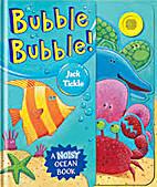 Bubble Bubble! by Jack Tickle