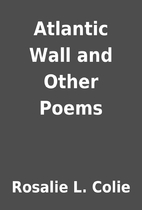 Atlantic Wall and Other Poems by Rosalie L.…