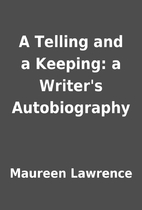 A Telling and a Keeping: a Writer's…