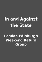 In and Against the State by London Edinburgh…