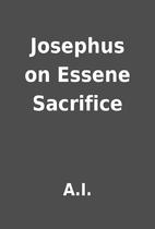 Josephus on Essene Sacrifice by A.I.