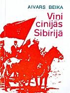 Viņi cīnījās Sibīrijā : biogrāfiski…