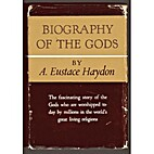 Biography of the Gods by A. Eustace Haydon