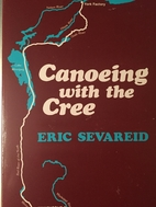 Canoeing with the Cree by Eric Sevareid