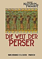 Die Welt der Perser by Hans Henning von der…