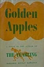 Golden Apples by Marjorie Kinnan Rawlings