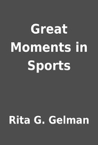 Great Moments in Sports by Rita G. Gelman