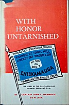 With honor untarnished;: The story of the…