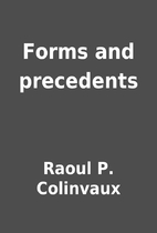 Forms and precedents by Raoul P. Colinvaux