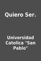 Quiero Ser. by Universidad Catolica San…