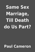 Same Sex Marriage, Till Death do Us Part? by…
