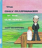 The only glupmaker in the U.S. Navy by Tom…
