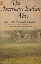 The American Indian Wars by John Tebbel