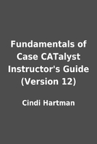 Fundamentals of Case CATalyst Instructor's…