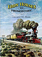 Iron Horses to Promontory Railroad: Central…
