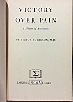Victory over pain, a history of anesthesia…