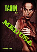 Taken by Medusa (Sex & Violence Book 3) by…
