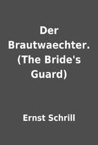 Der Brautwaechter. (The Bride's Guard) by…