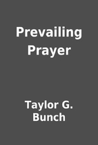 Prevailing Prayer by Taylor G. Bunch
