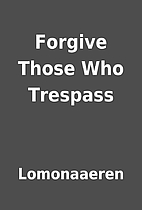 Forgive Those Who Trespass by Lomonaaeren