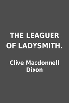 THE LEAGUER OF LADYSMITH. by Clive…