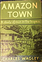 Amazon town; a study of man in the tropics…