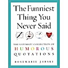 The Funniest Thing You Never Said: The…