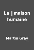 La ||maison humaine by Martin Gray
