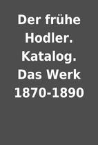Der frühe Hodler. Katalog. Das Werk…