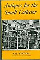 Antiques for the small collector by Gilbert…
