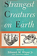 Strangest Creatures on Earth by Edward M.…