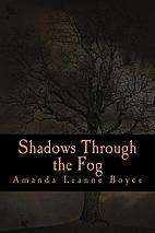 Shadows Through the Fog by Amanda Boyce