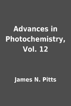 Advances in Photochemistry, Vol. 12 by James…