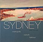 Sydney: Metropolis, suburb, harbour by Peter…