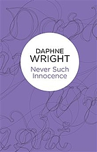Never Such Innocence by Daphne Wright