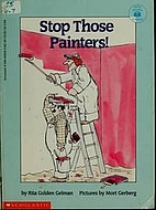 Stop Those Painters! by Rita Gelman